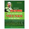 Chủ Tịch Hồ Chí Minh Với Quân Đội Nhân Dân Việt Nam Anh Hùng