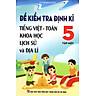 Đề Kiểm Tra Định Kỳ Tiếng Việt - Toán Khoa Học Lịch Sử Và Địa Lý Lớp 5 Tập 1