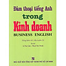 Đàm Thoại Tiếng Anh Trong Kinh Doanh - Kèm CD