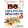 150 Bài Tập Làm Văn Tiếng Việt 3