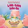 Giáo Dục Kĩ Năng Sống Cho Trẻ Em - Lợn Con Háu Ăn
