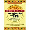 Phương Pháp Giáo Dục Montessori - Thời Kỳ Nhạy Cảm Của Trẻ