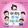 Phát Triển Trí Lực Toàn Diện Cho Trẻ 4-6 Tuổi - Vận Động Đôi Tay Khéo Léo