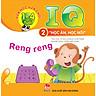 Vừa Học Vừa Chơi 1-4 Tuổi: IQ - Học Ăn Học Nói - Cuốn 2: Reng Reng (Tái Bản 2018)