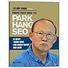 Phong Cách Quản Trị Park Hang Seo - Bí Quyết Thành Công Của Doanh Nghiệp Hàn Quốc (Tái Bản 2019)