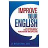 Improve Your English: The Essential Guide To English Grammar, Punctuation And Spelling