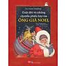 Câu Chuyện Giáng Sinh - Cuộc Đời Và Những Chuyến Phiêu Lưu Của Ông Già Noel (Phiên Bản Tranh Màu Đầu Tiên Tại Việt Nam Về Những Bí Mật Của Ông Già Noel)