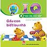 Vừa Học Vừa Chơi 1-4 Tuổi: IQ - Học Ăn Học Nói - Cuốn 8: Gấu Con Biết Lau Nhà (Tái Bản 2018)