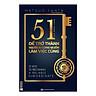 51 Chìa Khóa Vàng Để Trở Thành Người Ai Cũng Muốn Làm Việc Cùng (tặng kèm bookmark)
