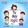 Tư Duy Logic - Phát Trí Lực Toàn Lực Toàn Diện