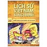 Lịch Sử Việt Nam Bằng Tranh 22 - Chiến Thắng Quân Mông Lần Thứ Nhất (Tái Bản)