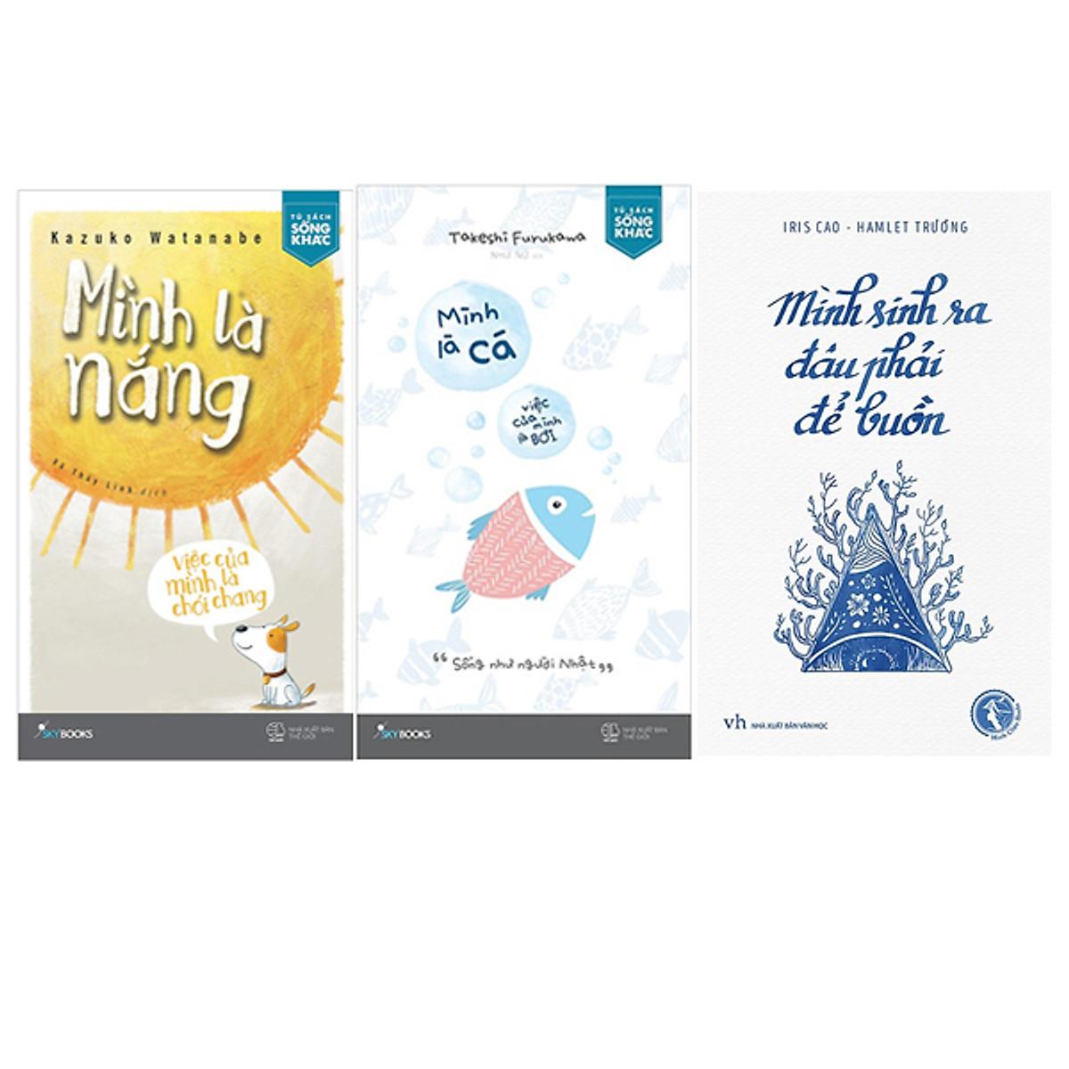 Hình đại diện sản phẩm Combo Mình Là Cá, Việc Của Mình Là Bơi + Mình Là Nắng, Việc Của Mình Là Chói Chang + Mình Sinh Ra Đâu Phải Để Buồn (Tặng kèm 1 Bookmark TIKI)