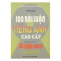 Tuyển Chọn 100 Bài Luận Tiếng Anh Cao Cấp