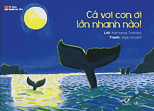 Ehon Nhật Bản: Cá Voi Con Ơi - Lớn Nhanh Nào
