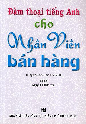 Đàm Thoại Tiếng Anh Cho Nhân Viên Bán Hàng - Kèm CD