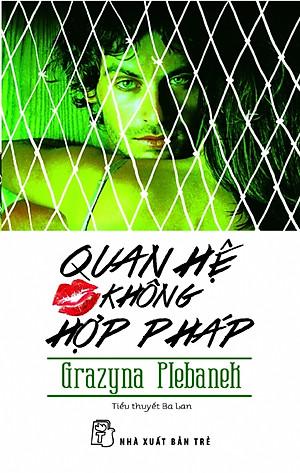 Quan hệ không hợp pháp - Grazyna Plebanek