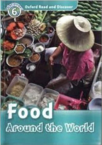 Oxford Read and Discover 6: Food Around the World