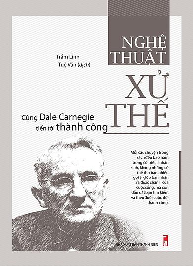 Nghệ Thuật Xử Thế - Cùng Dale Carnegie Tiến Tới Thành Công