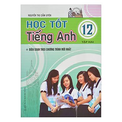 Học Tốt Tiếng Anh Lớp 12 - Tập 2
