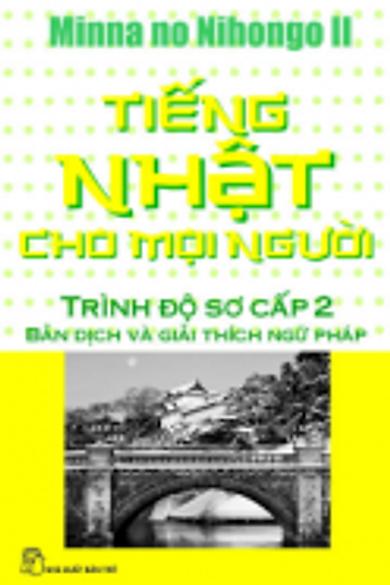 Tiếng Nhật Cho Mọi Người - Trình Độ Sơ Cấp 2: Bản Dịch Nghĩa và Giải Thích Ngữ Pháp (Tái Bản 2012)