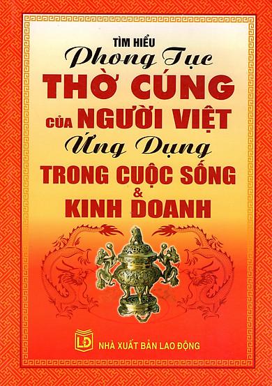 Tìm Hiểu Phong Tục Thờ Cúng Của Người Việt Ứng Dụng Trong Cuộc Sống & Kinh Doanh