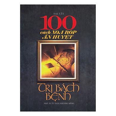 100 Cách Xoa Bóp Ấn Huyệt Trị Bách Bệnh