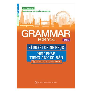 Grammar For You (Basic) - Bí Quyết Chinh Phục Ngữ Pháp Tiếng Anh Cơ Bản