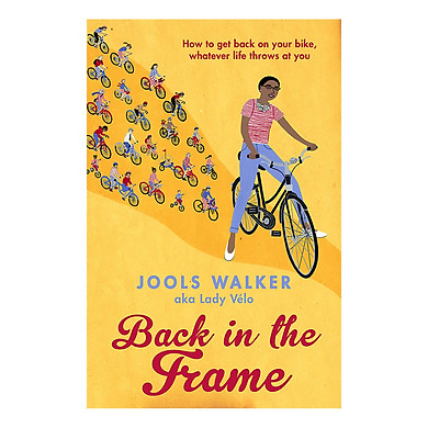 Back in the Frame: How to get back on your bike, whatever life throws at you