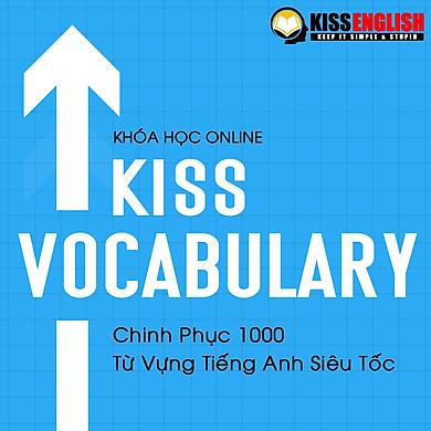 Khóa Học Tiếng Anh Online - KISS VOCABULARY (Chinh Phục 1000 Từ Vựng Tiếng Anh Siêu Tốc)