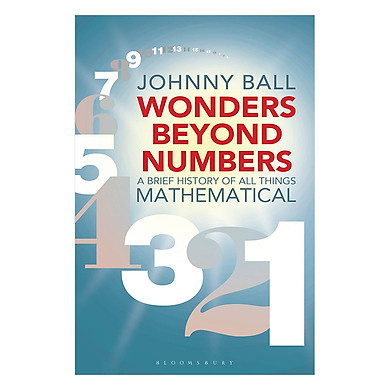 Wonders Beyond Numbers: A Brief History Of All Things Mathematical