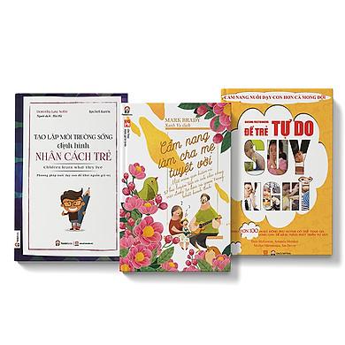 Combo 3 cuốn sách Tạo lập môi trường sống định hình nhân cách trẻ + Cẩm nang làm cha mẹ tuyệt vởi + Để trẻ tự do suy nghĩ