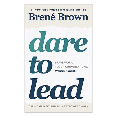 Dare To Lead: Brave Work - Tough Conversations - Whole Hearts