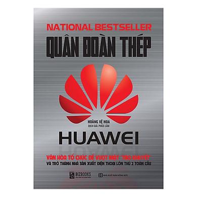 """Quân Đoàn Thép Huawei - Văn Hóa Tổ Chức Để Vượt Mặt """"Táo Khuyết"""" Và Trở Thành Nhà Sản Xuất Điện Thoại Lớn Thứ 2 Toàn Cầu"""