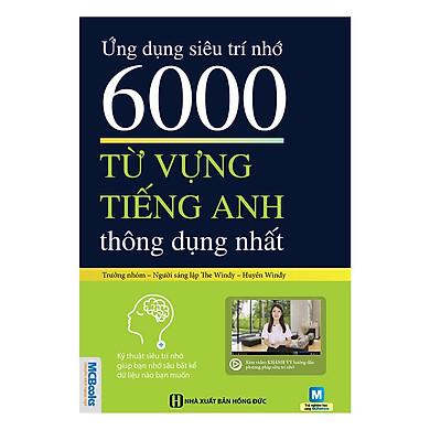 Ứng Dụng Siêu Trí Nhớ 6000 Từ Vựng Tiếng Anh Thông Dụng Nhất(Tặng Kèm Booksmark)