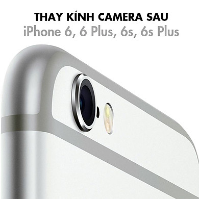Thay Kính Camera Sau iPhone 6, 6 Plus, 6S, 6S Plus