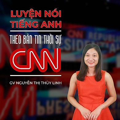 Luyện nói Tiếng Anh theo bản tin thời sự CNN