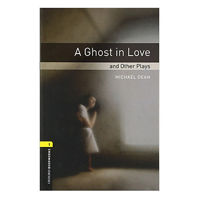 Oxford Bookworms Library (3 Ed.) 1: A Ghost in Love and Other Plays Playscript