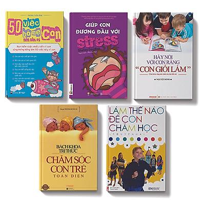 Bộ sách 5 cuốn: 50 việc bố mẹ nên làm vì con, Giúp con đương đầu với Stress, Hãy nói với con rằn con giỏi lắm, Bách khoa chăm sóc trẻ toàn diện, Làm thế nào để con chăm học