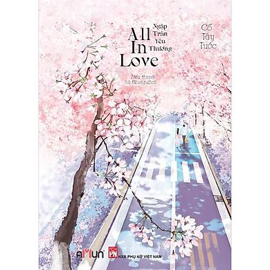 Cuốn Tiểu Thuyết Lãng Mạn Hay Của Tác Giả Cố Tây Tước: All In Love - Ngập Tràn Yêu Thương (Tái bản 2020)