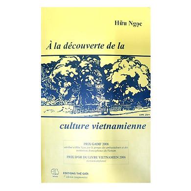 Khám Phá Văn Hóa Việt Nam (Tiếng Pháp) - À La Découverte De La Culture Vietnamienne