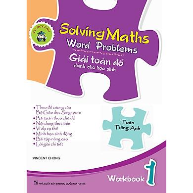 Solving Maths Word Problems - Giải Toán Đố Dành Cho Học Sinh – Workbook 1