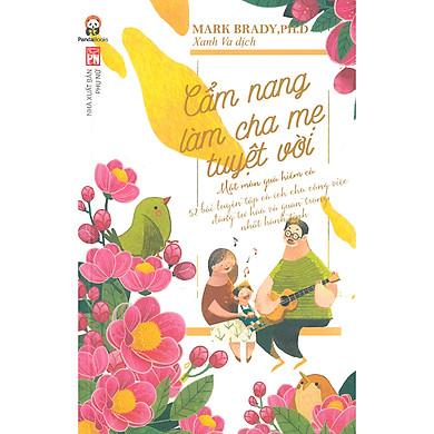 Cuốn Sách Mà Bất Kì Ai Sắp Trở Thành Cha Mẹ Phải Đọc: Cẩm Nang Làm Cha Mẹ Tuyệt Vời