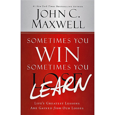 Sometimes You Win -- Sometimes You Learn: Life's Greatest Lessons Are Gained from Our Losses