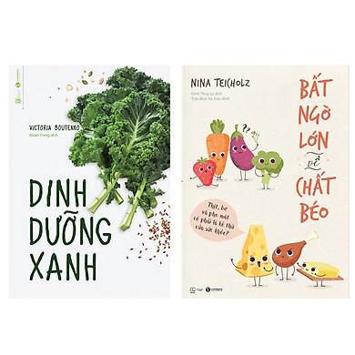 Combo 2 cuốn sách về kiến thức dinh dưỡng: Bất Ngờ Lớn Về Chất Béo + Dinh Dưỡng Xanh ( Tặng kèm Bookmark Thiết Kế)