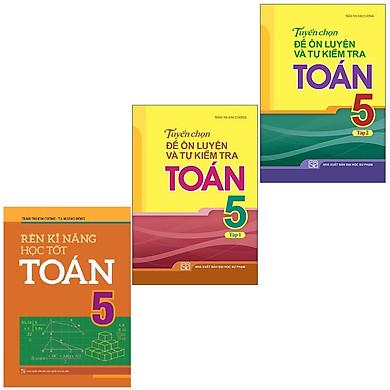 Sách: Combo 3 Cuốn Rèn Kĩ Năng Học Tốt Toán 5 + Tuyển Chọn Đề Ôn Luyện Và Tự Kiểm Tra Toán Lớp 5