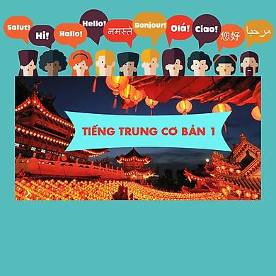 Khóa Học Tiếng Trung Cơ Bản 1