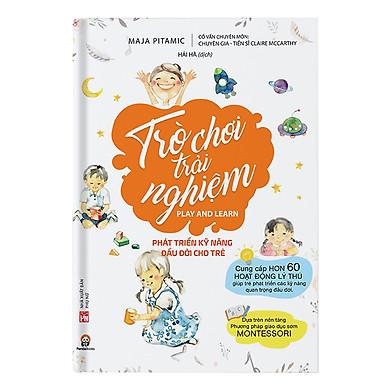 Cuốn Sách Cung Cấp Các Thông Tin Hữu Ích Giúp Thúc Đẩy Quá Trình Phát Triển Các Giác Quan, Khả Năng Phối Hợp, Vận Động, Ngôn Ngữ Và Hiểu Biết Về Tự Nhiên Của Trẻ: Trò Chơi Trải Nghiệm - Phát Triển Kỹ Năng Đầu Đời Cho Trẻ