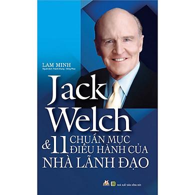Jack  Welch & 11 Chuẩn Mực Điều Hành Của Nhà Lãnh Đạo (2019)