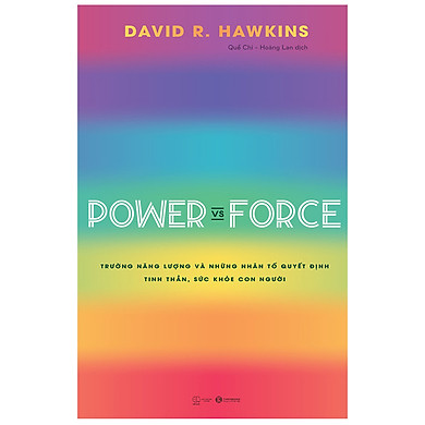 Power Vs Force - Trường Năng Lượng Và Những Nhân Tố Quyết Định Tinh Thần Và Sức Khỏe Con Người