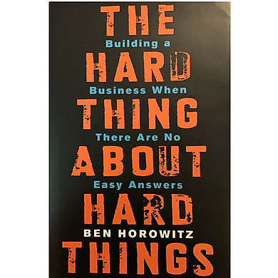 The Hard Thing About Hard Things : Building a Business When There Are No Easy Answers (Hardback)